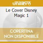 LE COVER DISNEY MAGIC 1 cd musicale di AA.VV.