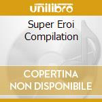 SUPER EROI COMPILATION cd musicale di AA.VV.