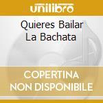 QUIERES BAILAR LA BACHATA cd musicale di AA.VV.