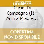 Cugini Di Campagna - Anima Mia...e Altre Storie cd musicale di CUGINI DI CAMPAGNA