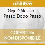 Gigi D'Alessio - Passo Dopo Passo cd musicale di D'ALESSIO GIGI