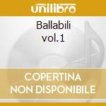 Ballabili vol.1 cd musicale di Artisti Vari