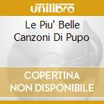 LE PIU' BELLE CANZONI DI PUPO cd musicale di PUPO