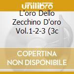 L'ORO DELLO ZECCHINO D'ORO VOL.1-2-3 (3C cd musicale di AA.VV.