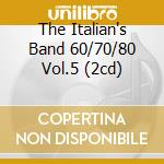 THE ITALIAN'S BAND 60/70/80 VOL.5 (2CD) cd musicale di AA.VV.