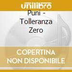 Puni - Tolleranza Zero cd musicale di PUNI