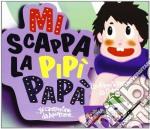 Mi scappa la pipi papa' cd musicale di Artisti Vari