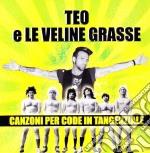 Teo E Le Veline Grasse - Canzoni Per Coda In Tangenziale cd musicale di Teo e le veline grasse