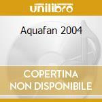 Aa.Vv. - Aquafan 2004 cd musicale di ARTISTI VARI
