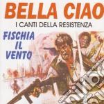 Bella Ciao - I Canti Della Resistenza cd musicale di Artisti Vari
