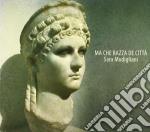 Sara Modigliani - Ma Che Razza De' Citta' cd musicale di Sara Modigliani