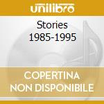 Stories 1985-1995 cd musicale