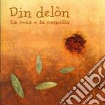 Din Delon - La Rosa E La Ramella cd musicale di DELON DIN