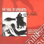 So Sol D'amarti Alla Follia cd musicale