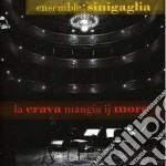 LA CRAVA MANGIA IJ MORE cd musicale di ENSEMBLE SINIGAGLIA