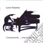 Lucio Fassetta - Componendo... Improvvisando! cd musicale di Lucio Fassetta
