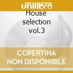 House selection vol.3 cd musicale