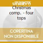 Christmas comp. - four tops cd musicale di Artisti Vari