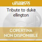 Tribute to duke ellington cd musicale di Artisti Vari