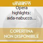 Opera highlights: aida-nabucco tosca-rigoletto cd musicale di Verdi-puccini