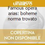 Famous opera arias: boheme norma trovato cd musicale