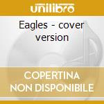 Eagles - cover version cd musicale di A.m.p.