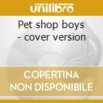 Pet shop boys - cover version cd musicale di A.m.p.