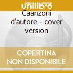 Caanzoni d'autore - cover version cd musicale di A.m.p.