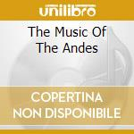 THE MUSIC OF THE ANDES cd musicale di ARTISTI VARI