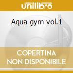 Aqua gym vol.1 cd musicale