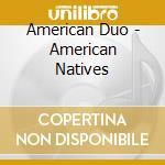 AMERICAN NATIVES cd musicale di AMERICAN DUO