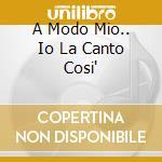 A MODO MIO.. IO LA CANTO COSI' cd musicale di ARTISTI VARI