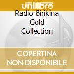 RADIO BIRIKINA GOLD COLLECTION cd musicale di ARTISTI VARI