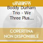 We three plus friends cd musicale