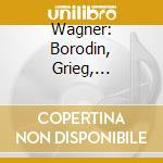 Wagner Borodin Grieg... cd musicale di Wagner