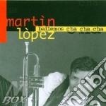 BAILEMOS CHA CHA CHA cd musicale di LOPEZ MARTIN