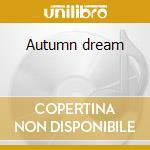 Autumn dream cd musicale di Artisti Vari