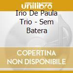 SEM BETERA 2000 cd musicale di DE PAULA IRIO TRIO