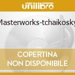 Masterworks-tchaikosky cd musicale