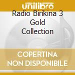 RADIO BIRIKINA 3 GOLD COLLECTION cd musicale di ARTISTI VARI