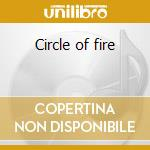 Circle of fire cd musicale di Artisti Vari