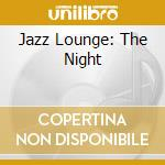 JAZZ LOUNGE: THE NIGHT cd musicale di FARAO'/CONTE/DURHAM