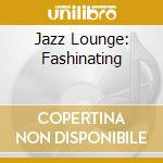 JAZZ LOUNGE: FASHINATING cd musicale di FARAO'/CONTE/DURHAM
