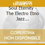 JAZZ LOUNGE-SOUL ETERNITY cd musicale di ARTISTI VARI