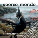 Grazia De Marchi / Roberto Tombesi / Calicanto - Sporco Mondo cd musicale di DE MARCHI GRAZIA/TROMBESI ROBERTO