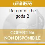 Return of the gods 2 cd musicale di Artisti Vari