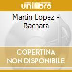 BACHATA cd musicale di LOPEZ MARTIN