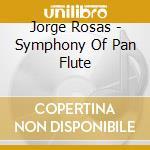 Jorge Rosas - Symphony Of Pan Flute cd musicale di Artisti Vari