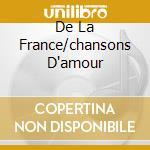 DE LA FRANCE/CHANSONS D'AMOUR cd musicale di BENVENUTO CHARLES