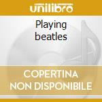 Playing beatles cd musicale di Luca Colombo